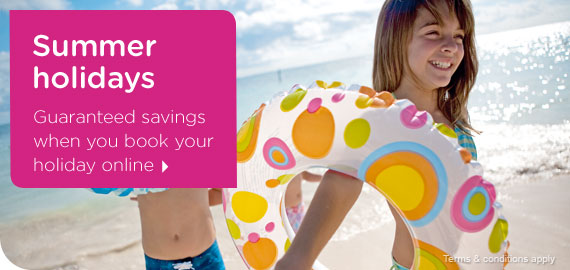 Summer holidays - Guaranteed savings when you book online
